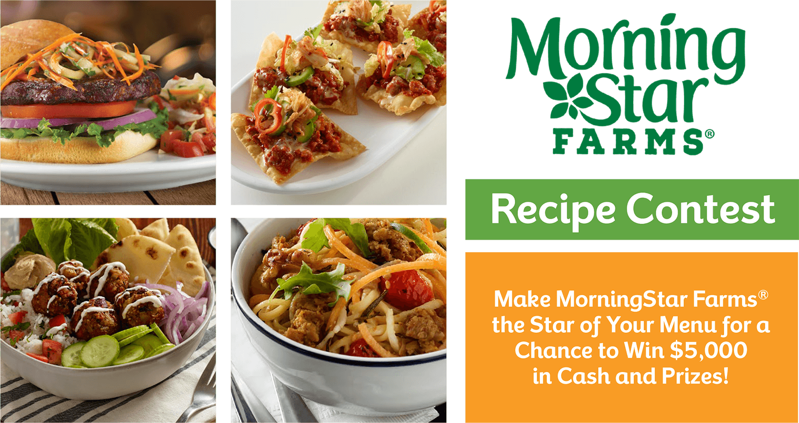 Make MorningStar Farms the star of your menu for a chance to win $5,000 in cash and prizes!